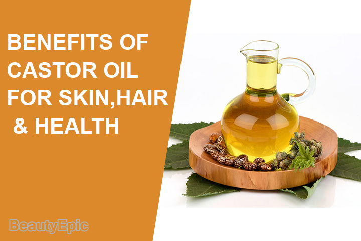 Benefits of Castor Oil for Skin, Hair and Health