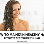 How to Maintain Healthy Hair: 16 Effective Tips For Healthy Hair