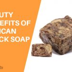 Top 12 Beauty Benefits of African Black Soap for Skin & Hair