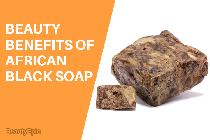8 Top Skin Care Benefits of African Black Soap