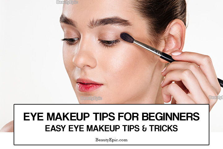 Eye Makeup Tips for Beginners – Step by Step Guide