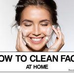 How to Clean Your Face at Home – Best Tips & Tricks