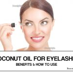Coconut Oil for Eyelashes – Benefits and How to Use It?