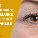 Best Homemade Eye Masks To Reduce Wrinkles
