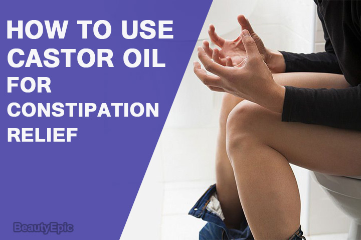 How to Use Castor Oil for Constipation Relief?