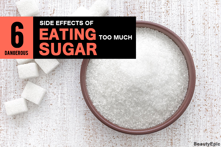 6 Dangerous Side Effects Of Eating Too Much Sugar You Need to Know