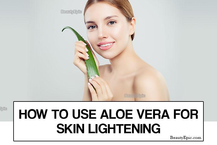 6 Best Ways to Lightening (Whitening) Skin with Aloe Vera Naturally