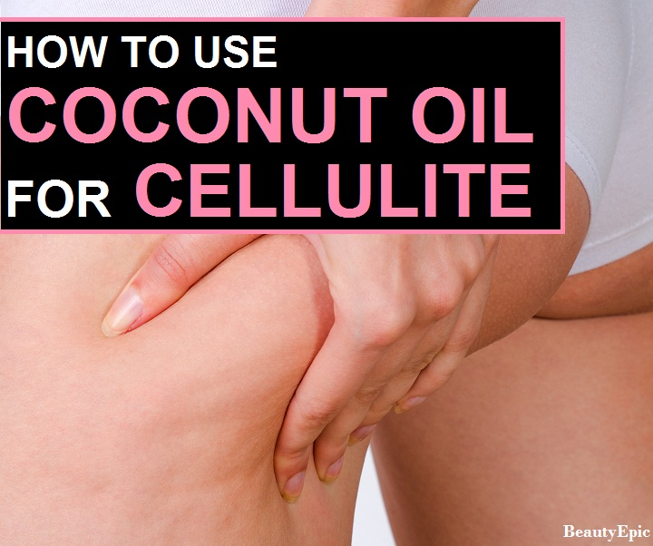 4 Easy Ways to Remove Cellulite Quickly with Coconut Oil