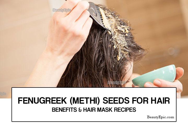 Fenugreek (Methi) Seeds for Hair – Benefits & Hair Mask Recipes