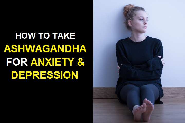 How to Take Ashwagandha for Anxiety & Depression