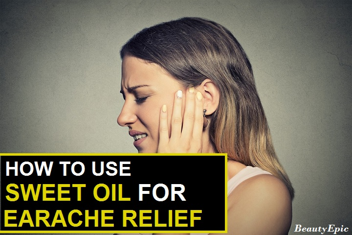 How To Use Sweet Oil For Earache Relief