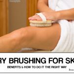 Dry Brushing: Benefits and How To Use It The Right Way?