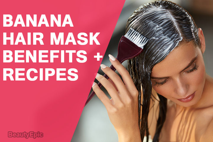 Banana Hair Mask: Benefits & 7 Best Homemade Hair Mask Recipes