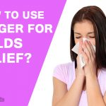 How to Use Ginger for Colds Relief?