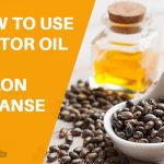 How to Use Castor oil for Colon Cleanse?
