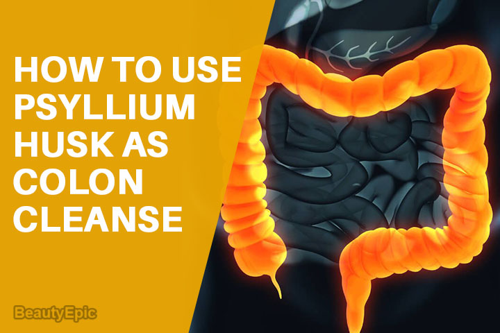 How to Use Psyllium Husk as Colon Cleanse?