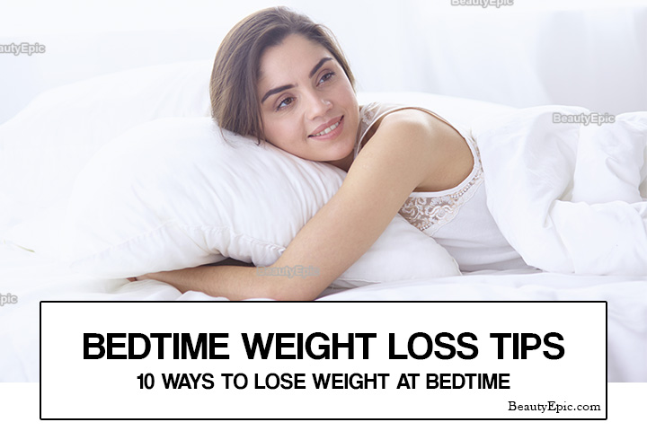 Bedtime Weight Loss Tips – 10 Ways to Lose Weight at Bedtime