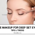 Eye Makeup For Deep Set Eyes – Tips and Tricks