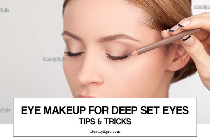 Eye Makeup For Deep Set Eyes Tips And
