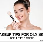Makeup for Oily Skin – Useful Tips and Tricks