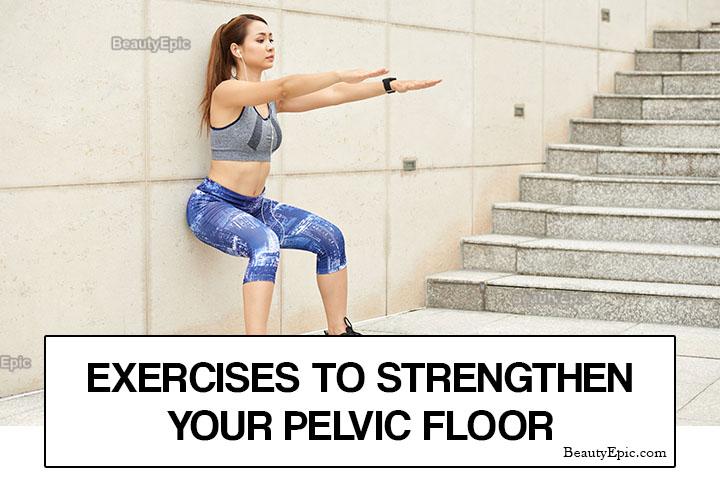 Pelvic Floor Exercises – 6 Best Moves to Strengthen Your Pelvic Floor