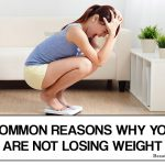 10 Most Common Reasons Why You're Not Losing Weight