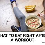 What To Eat After A Workout: The Right Type of Foods to Eat After Working Out