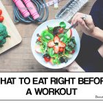 What To Eat Before A Workout: The Right Type of Foods to Eat Before Working Out