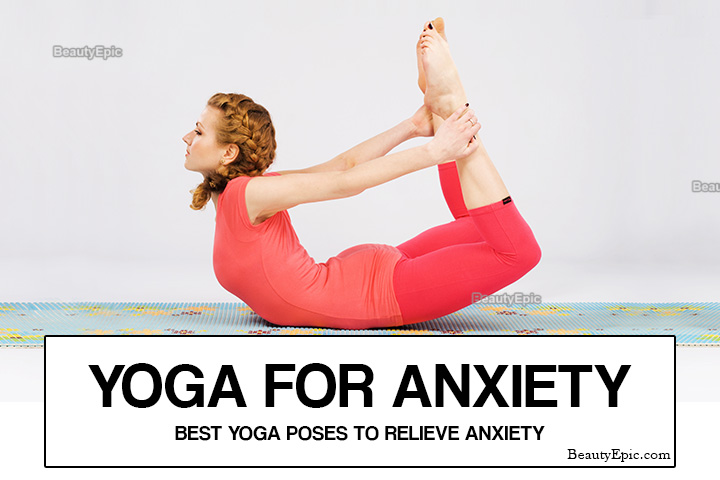 Yoga for Anxiety: 7 Best Yoga Poses to Relieve Anxiety