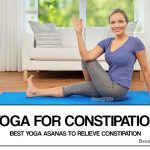 Yoga for Constipation: 6 Best Yoga Asanas to Relieve Constipation