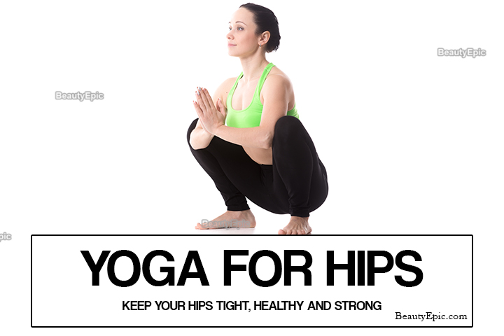 Yoga for Hips – 10 Best Yoga Poses to Keep Your Hips Tight and Strong