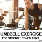 Top 7 Dumbbell Exercises For Strong and Toned Arms