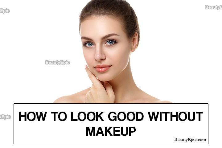 How to Look Good Without Makeup – 7 Simple Tips for Natural Look