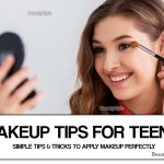 Makeup For Teens – Simple Tips & Tricks to Apply Makeup Perfectly