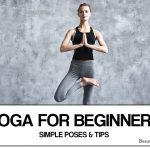 Yoga Poses for Beginners – 10 Basic Yoga Asanas(Poses) and Tips