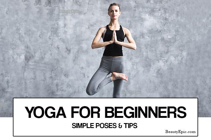 Yoga Poses for Beginners – 10 Basic Yoga Asanas(Poses) and Tips