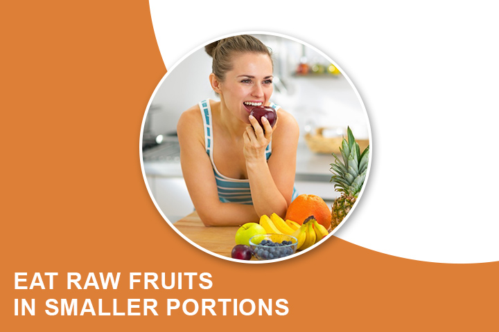 Eat Raw Fruits in Smaller Portions