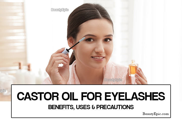 Castor Oil for Eyelashes Growth – Benefits, Uses and Precautions