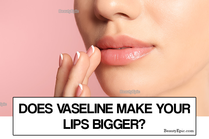 Does Vaseline Make your Lips Bigger?