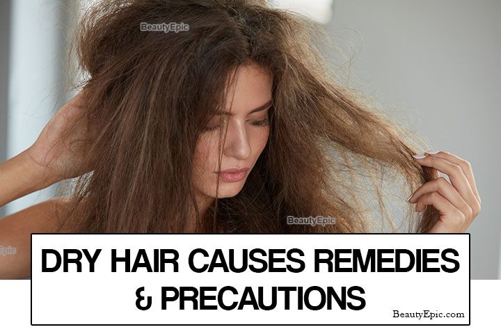 Dry Hair – Causes, Home Remedies & Precautions