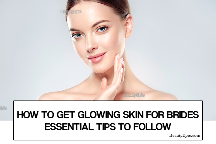 How to Get Glowing Skin for Brides: 10 Essential Tips to Follow