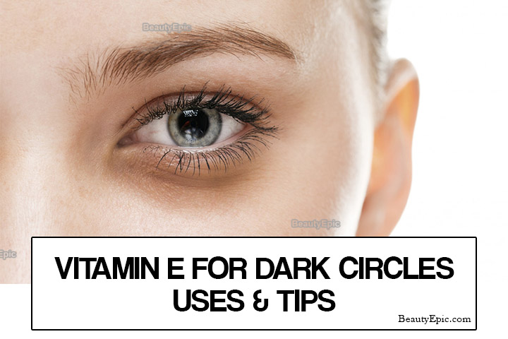 Vitamin E oil for Dark Circles – Benefits, Uses and Tips