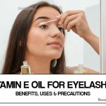 Vitamin E Oil for Eyelashes – Benefits, Uses and Precautions