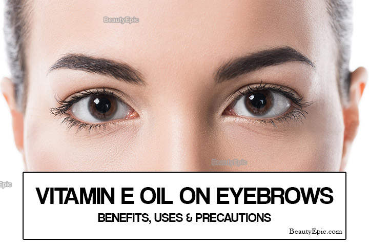 Vitamin E oil for Eyebrows – Benefits, Uses and Precautions
