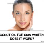 Coconut Oil for Skin Whitening (Lightening): Does it Work?