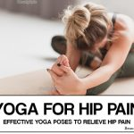 Yoga for Hip Pain: 6 Effective Yoga Poses to Relieve Hip Pain