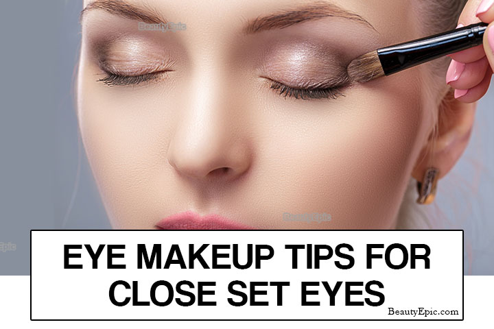 Eye Makeup Tips for Close Set Eyes – Step by Step Guide