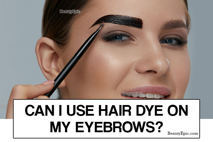 Can I Use Hair Dye on My Eyebrows?